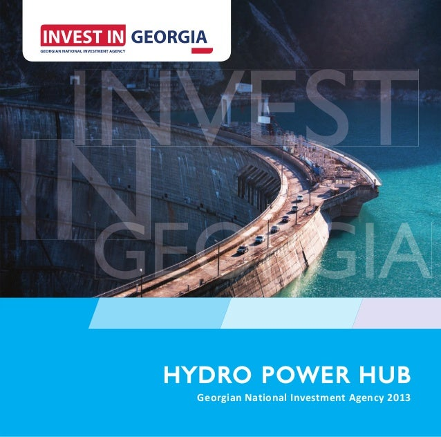www.investingeorgia.org   1HYDRO POWER HUBHYD RO POW ER HU B  Georgian National Investment Agency 2013