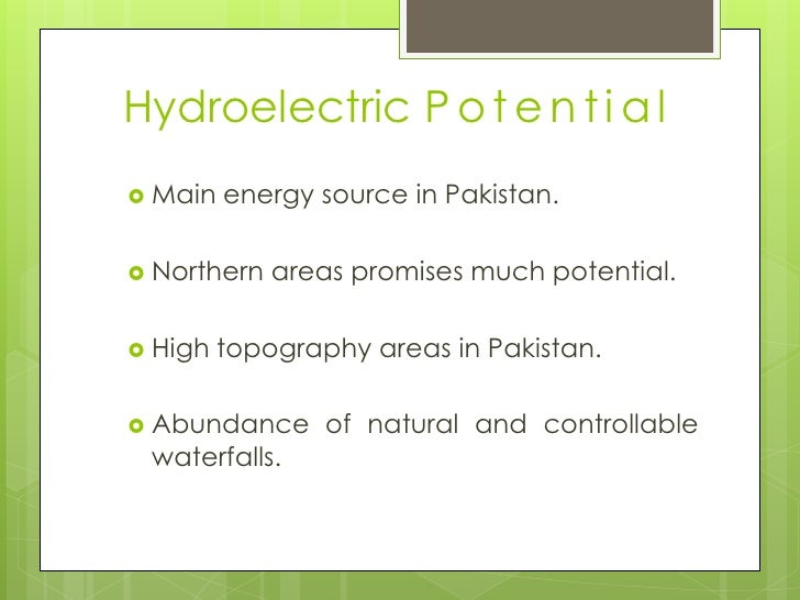 hydroelectric power potential in pakistan Pakistan has a huge re potential (50,000mw from hydropower, 40,000 mw from  wind energy) solar energy too offers opportunities.
