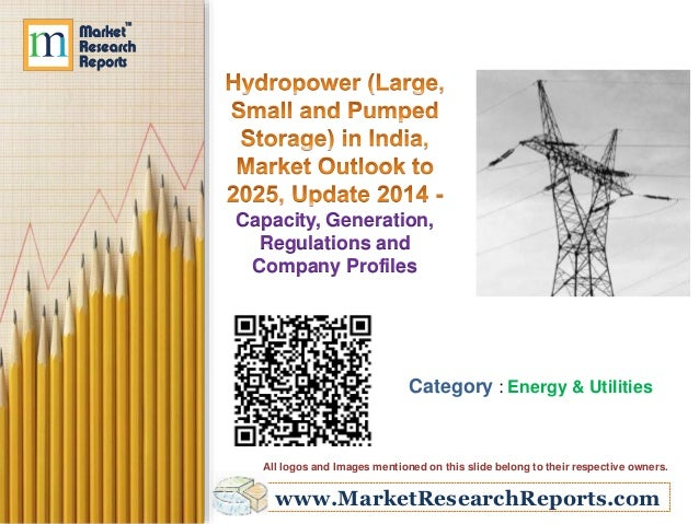 www.MarketResearchReports.com Capacity, Generation, Regulations and Company Profiles Category : Energy & Utilities All log...