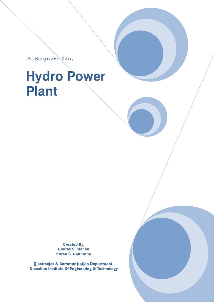 A Report On,Hydro PowerPlant                Created By,              Gaurav S. Maniar             Karan S. Raithatha  Elec...