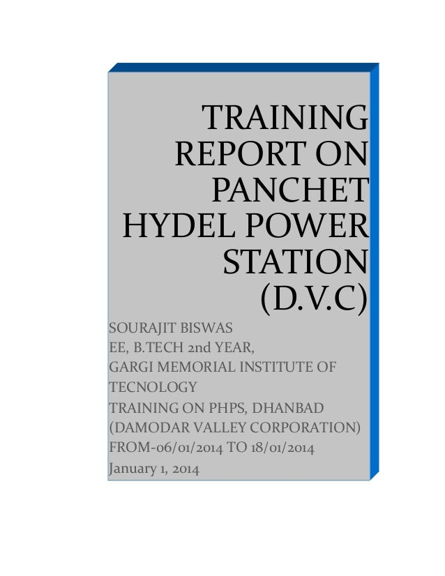 TRAINING REPORT ON PANCHET HYDEL POWER STATION (D.V.C) SOURAJIT BISWAS EE, B.TECH 2nd YEAR, GARGI MEMORIAL INSTITUTE OF TE...