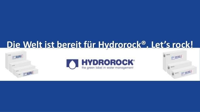 Die Welt ist bereit für Hydrorock®. Let's rock!