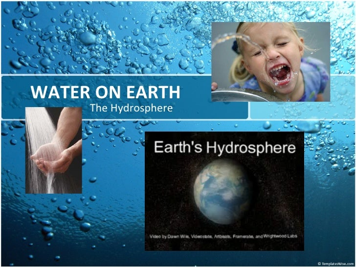 WATER ON EARTH The Hydrosphere