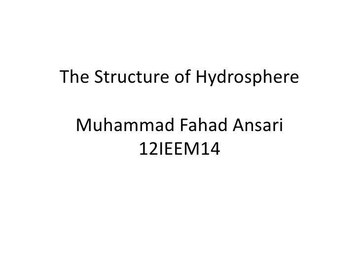 The Structure of Hydrosphere Muhammad Fahad Ansari      12IEEM14