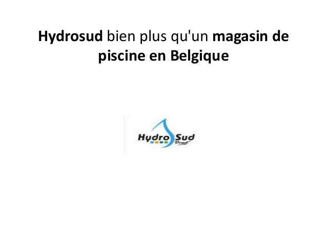 Hydrosud bien plus qu'un magasin de piscine en Belgique