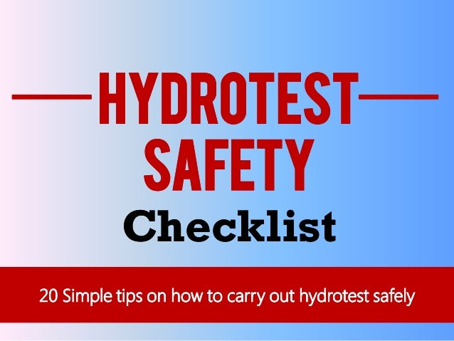 HYDROTESTHYDROTEST SAFETYSAFETY ChecklistChecklist 20 Simple tips on how to carry out20 Simple tips on how to carry out hy...