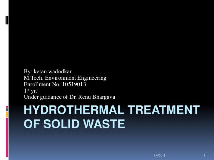 06-03-2011<br />1<br />Hydrothermal Treatment of Solid Waste<br />By: ketan wadodkar<br />M.Tech. Environment Engineering<...