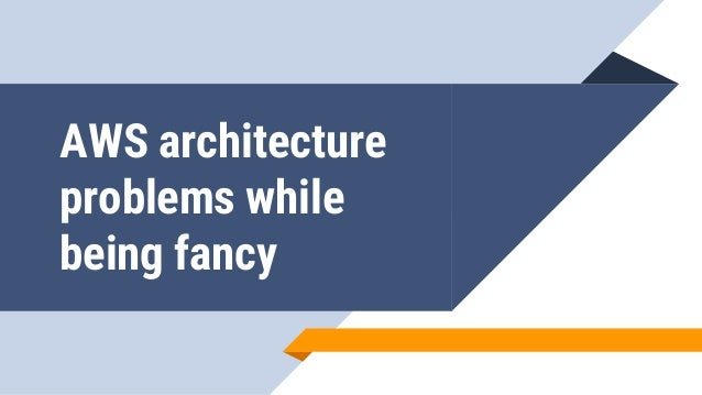 AWS architecture problems while being fancy