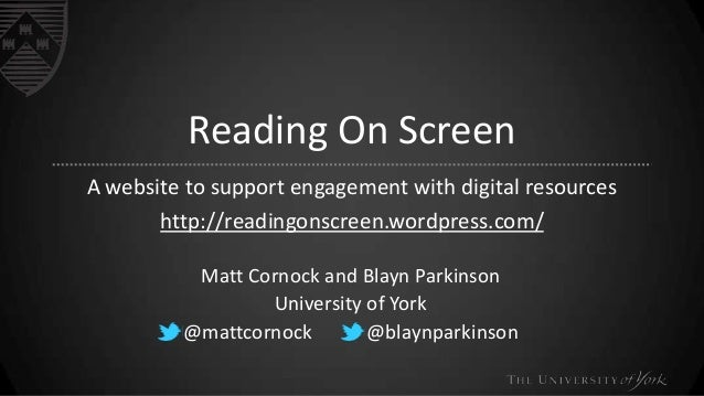 Reading On ScreenA website to support engagement with digital resourceshttp://readingonscreen.wordpress.com/Matt Cornock a...