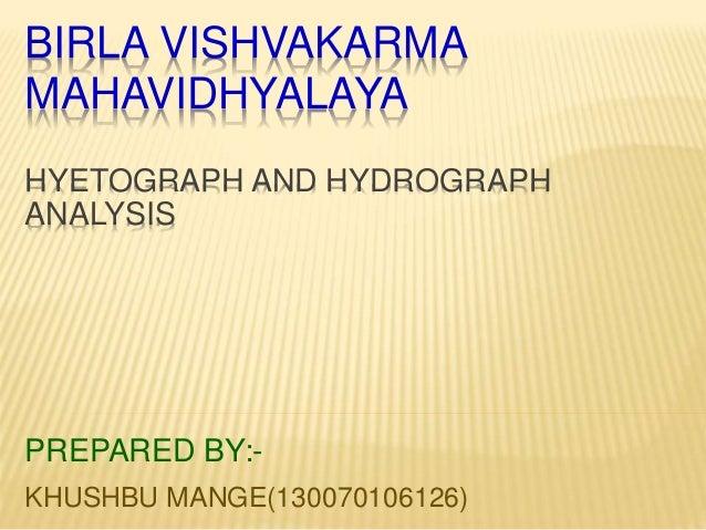 BIRLA VISHVAKARMA MAHAVIDHYALAYA HYETOGRAPH AND HYDROGRAPH ANALYSIS PREPARED BY:- KHUSHBU MANGE(130070106126)