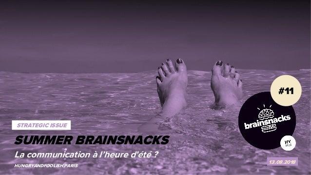 1 SUMMER BRAINSNACKS #11 13.08.2018 HUNGRYANDFOOLISH.PARIS SUMMER BRAINSNACKS STRATEGIC ISSUE La communication à l'heure d...