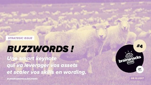 1 TOO MUCH BUZZWORDS? 08.12.2017HUNGRYANDFOOLISH.PARIS BUZZWORDS ! STRATEGIC ISSUE Une smart keynote qui va leverager vos ...