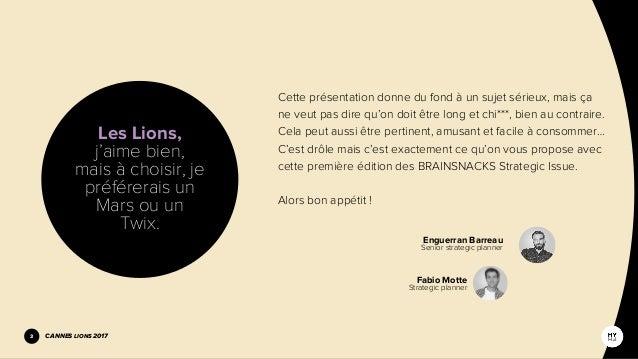 Brainsnacks #1 - Strategic issue : Cannes Lions 2017 Slide 3
