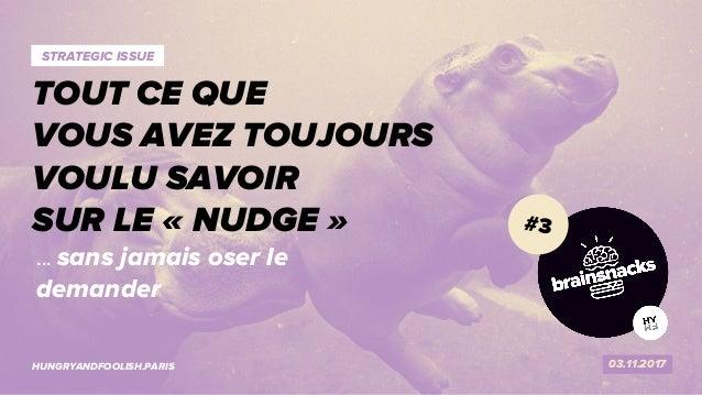 1 VOUS AVEZ DIT NUDGE ? 03.11.2017HUNGRYANDFOOLISH.PARIS TOUT CE QUE VOUS AVEZ TOUJOURS VOULU SAVOIR SUR LE « NUDGE » STRA...