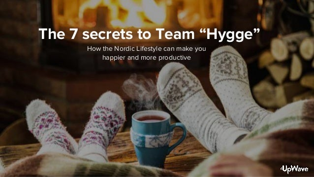 """The 7 secrets to Team """"Hygge"""" How the Nordic Lifestyle can make you happier and more productive"""