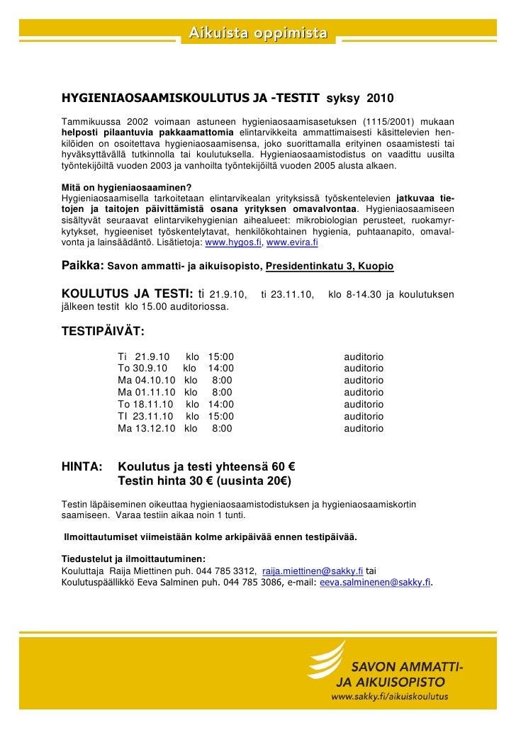 HYGIENIAOSAAMISKOULUTUS JA -TESTIT syksy 2010 Tammikuussa 2002 voimaan astuneen hygieniaosaamisasetuksen (1115/2001) mukaa...