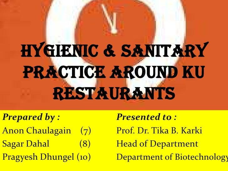 Hygienic & Sanitary    Practice around KU       restaurantsPrepared by :           Presented to :Anon Chaulagain (7)     P...