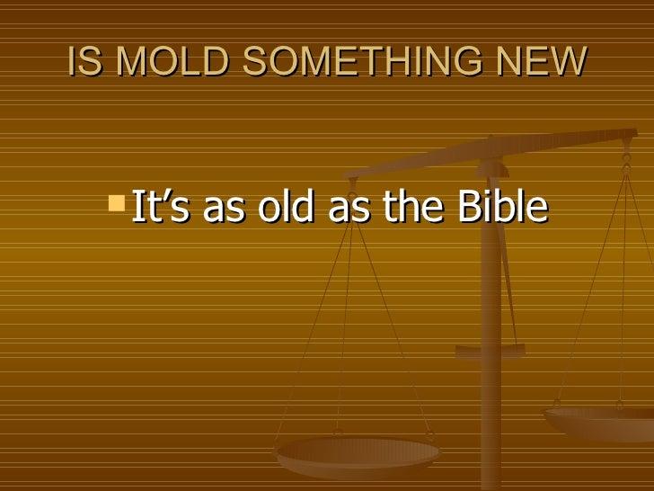 IS MOLD SOMETHING NEW <ul><li>It's as old as the Bible </li></ul>