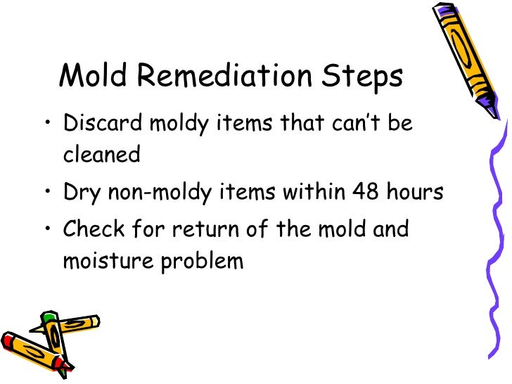 Mold Remediation Steps <ul><li>Discard moldy items that can't be cleaned </li></ul><ul><li>Dry non-moldy items within 48 h...