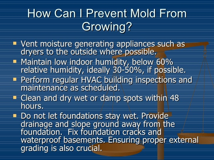 How Can I Prevent Mold From Growing? <ul><li>Vent moisture generating appliances such as dryers to the outside where possi...