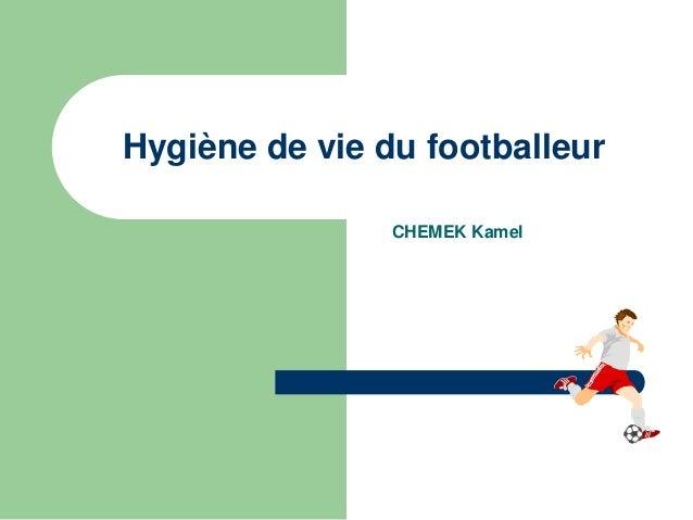 Hygiène de vie du footballeur  CHEMEK Kamel