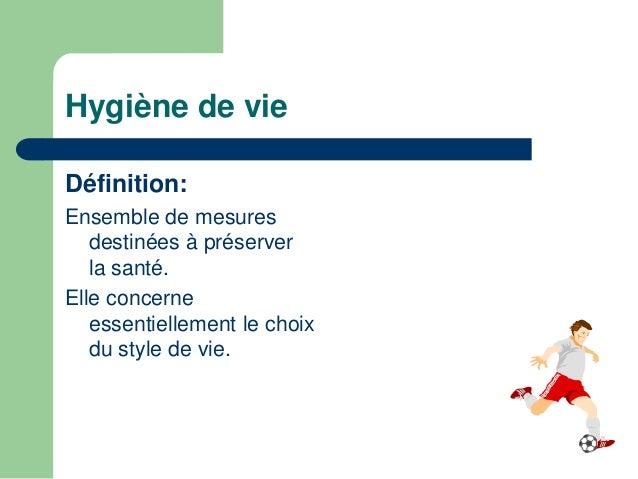 Hygiène de vie  Définition:  Ensemble de mesures  destinées à préserver  la santé.  Elle concerne  essentiellement le choi...