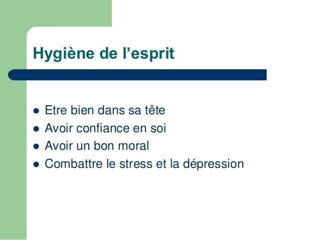 Hygiène de l'esprit   Côté personnel:   Bien être mental   Equilibre psychologique   Soumission à la discipline du gro...