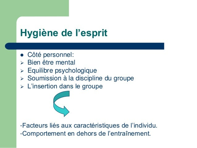 Hygiène de l'esprit   Préparation psychologique:  pour favoriser le bon comportement et  l'insertion dans le groupe sérén...