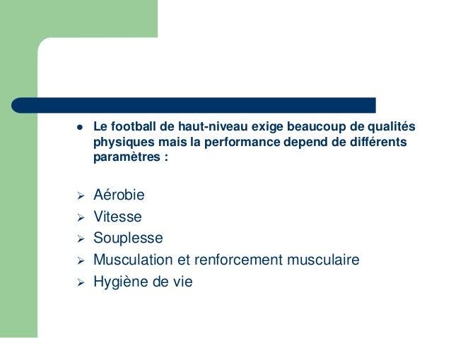 Le football de haut-niveau exige beaucoup de qualités  physiques mais la performance depend de différents  paramètres : ...