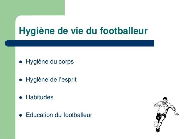 Hygiène de vie du footballeur   Hygiène du corps   Hygiène de l'esprit   Habitudes   Education du footballeur