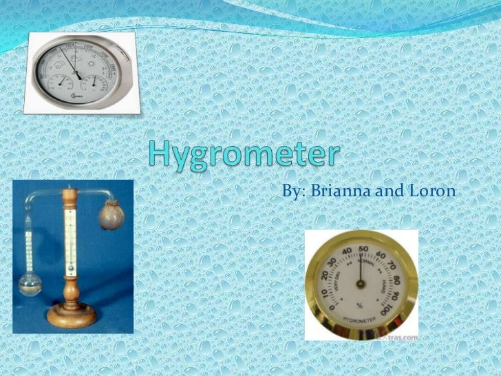 Hygrometer<br />By: Brianna and Loron<br />