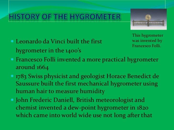 History of the Hygrometer<br />Leonardo da Vinci built the first <br />hygrometer in the 1400's<br />Francesco Folli inve...