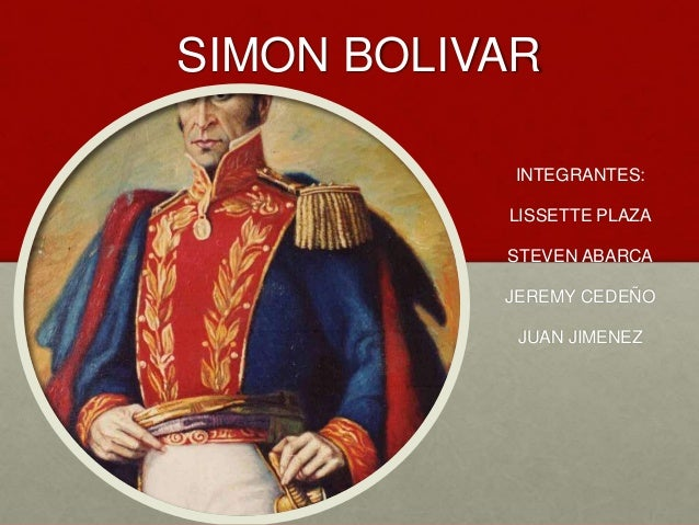 SIMON BOLIVAR INTEGRANTES: LISSETTE PLAZA STEVEN ABARCA JEREMY CEDEÑO JUAN JIMENEZ