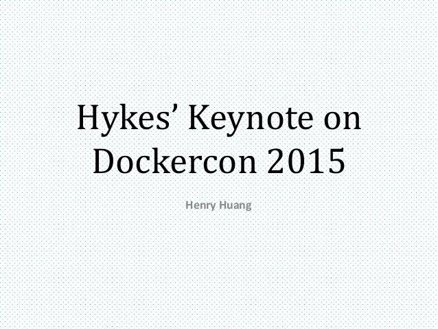Hykes' Keynote on Dockercon 2015 Henry Huang