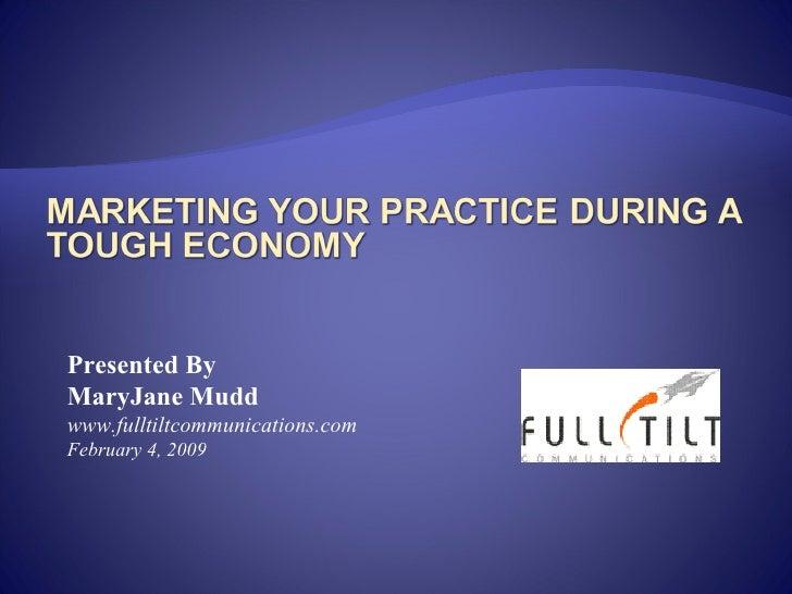 Presented By MaryJane Mudd www.fulltiltcommunications.com February 4, 2009