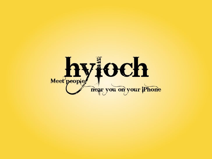 hylochMeet people              near you on your iPhone