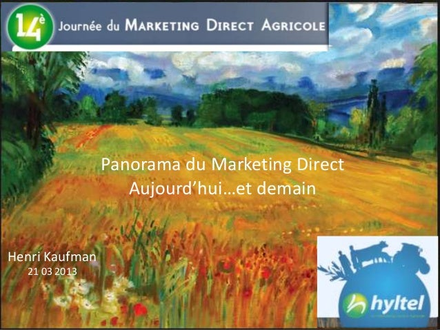 Panorama du Marketing Direct                   Aujourd'hui…et demainHenri Kaufman  21 03 2013