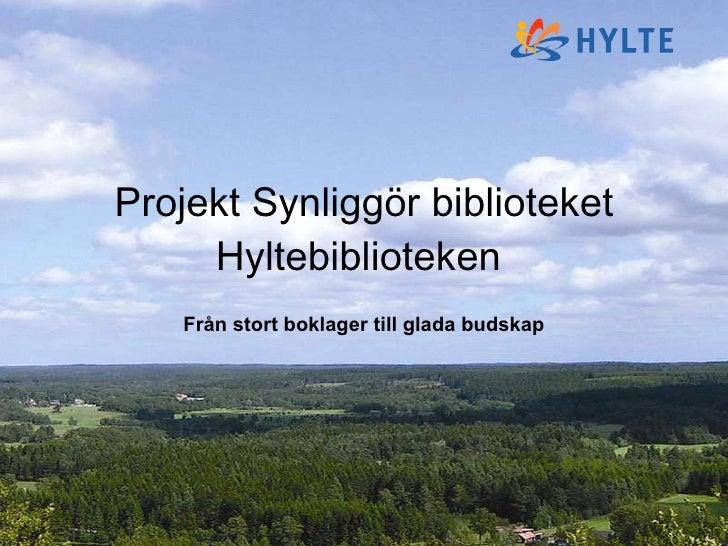 Projekt Synliggör biblioteket Hyltebiblioteken  Från stort boklager till glada budskap