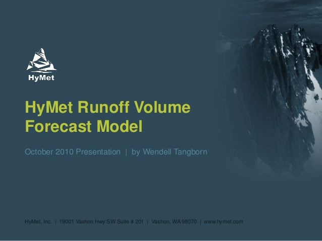 HyMet Runoff Volume Forecast Model October 2010 Presentation | by Wendell Tangborn HyMet, Inc. | 19001 Vashon Hwy SW Suite...