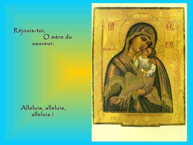 Réjouis-toi,Réjouis-toi, O mère duO mère du sauveur.sauveur. Alleluia, alleluia,Alleluia, alleluia, alleluia!alleluia!