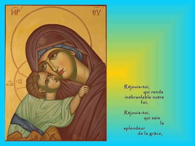 Réjouis-toi,Réjouis-toi, qui rendsqui rends inébranlable notreinébranlable notre foi,foi, Réjouis-toi,Réjouis-toi, qui sai...