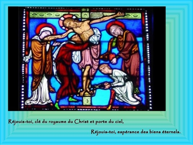 Réjouis-toi, clé du royaume du Christ et porte du ciel,Réjouis-toi, clé du royaume du Christ et porte du ciel, Réjouis-toi...