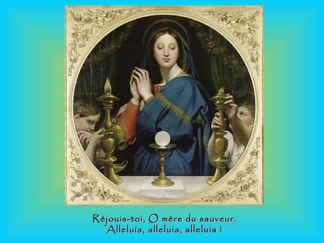 Réjouis-toi, O mère du sauveur.Réjouis-toi, O mère du sauveur. Alleluia, alleluia, alleluia!Alleluia, alleluia, alleluia!