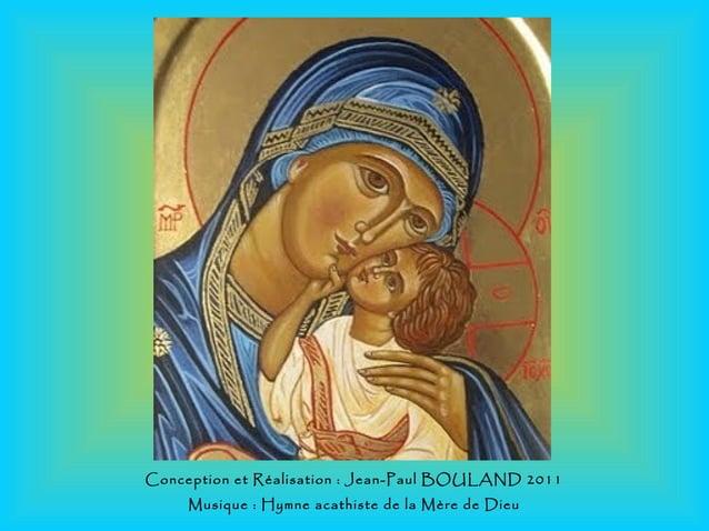Conception et Réalisation : Jean-Paul BOULAND 2011 Musique : Hymne acathiste de la Mère de Dieu