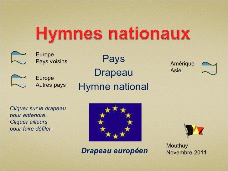 Pays Drapeau Hymne national Mouthuy Novembre 2011 Drapeau européen Cliquer sur le drapeau pour entendre. Cliquer ailleurs ...