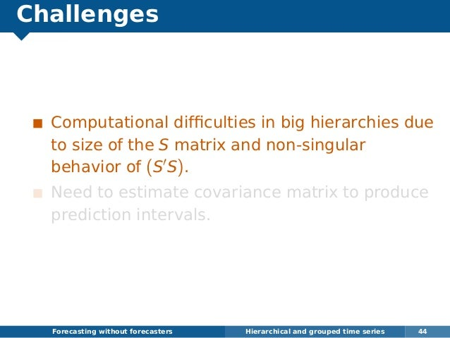 Challenges Computational difficulties in big hierarchies due to size of the S matrix and non-singular behavior of (S S). Ne...