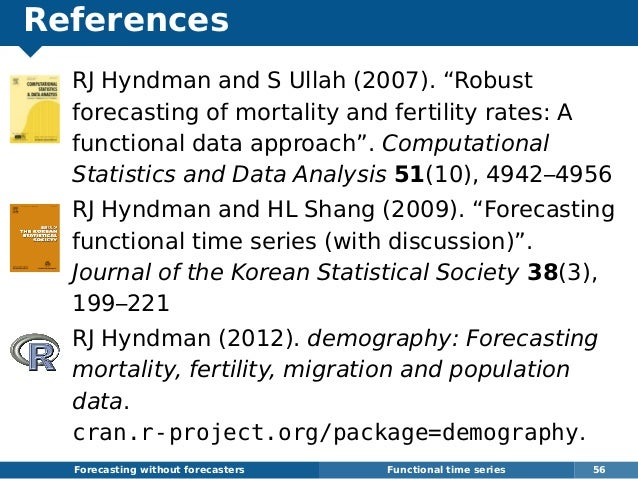 """References RJ Hyndman and S Ullah (2007). """"Robust forecasting of mortality and fertility rates: A functional data approach..."""