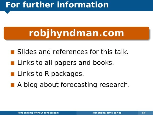 For further information robjhyndman.com Slides and references for this talk. Links to all papers and books. Links to R pac...