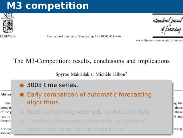 M3 competition Forecasting without forecasters Motivation 7 3003 time series. Early comparison of automatic forecasting al...