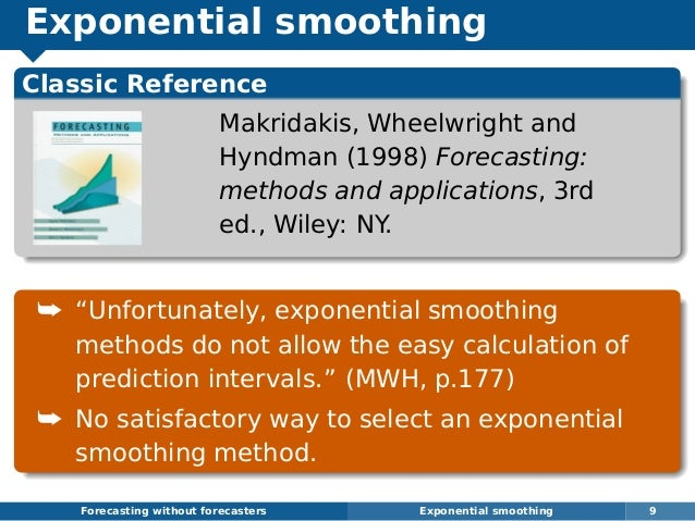 Exponential smoothing Forecasting without forecasters Exponential smoothing 9 Classic Reference Makridakis, Wheelwright an...